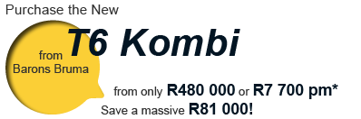 Purchase the New T6 Kombi from Barons Bruma from only R480 000 or R7 700 pm* Save a massive R81 000!