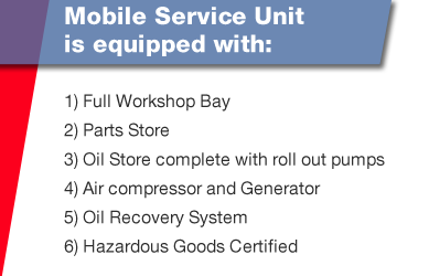 Mobile Service Unit is equipped with:1) Full Workshop Bay 2) Parts Store 3) Oil Store complete with roll out pumps 4) Air compressor and Generator 5) Oil Recovery System 6) Hazardous Goods Certified