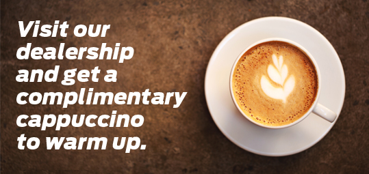 Visit our dealership and get a complimentary cappuccino to warm up.