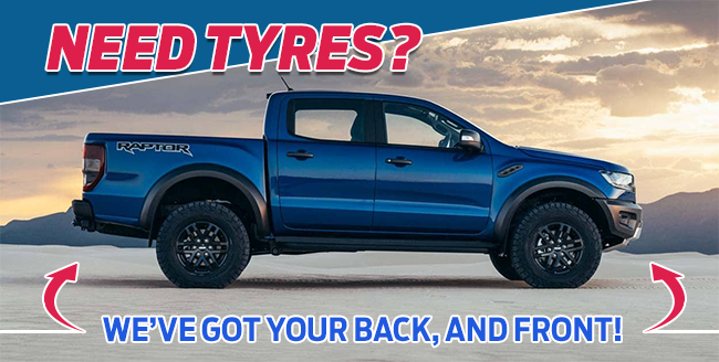 Need tyres? WE'VE GOT YOUR BACK, AND FRONT!