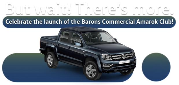 But wait! There's more. Celebrate the launch of the Barons Commercial Amarok Club!
