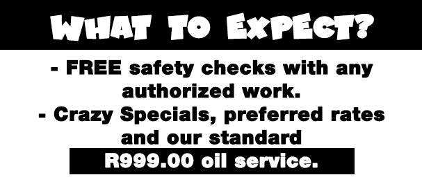 FREE safety checks with any authorized work.  Crazy Specials, preferred rates and our standard R999.00 oil service.