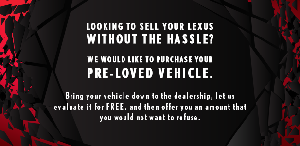 Looking to sell your Lexus without the hassle? We would like to purchase your pre-loved vehicle.